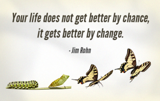 Never be afraid to change. And don't wait for it to happen!